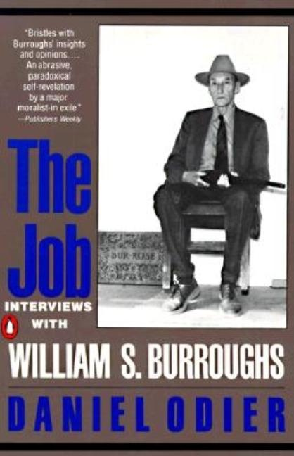 The Job: Interviews with William S. Burroughs. WILLIAM S. BURROUGHS DANIEL ODIER.