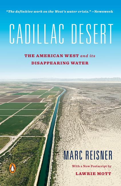 Cadillac Desert: The American West and Its Disappearing Water, Revised Edition. MARC REISNER