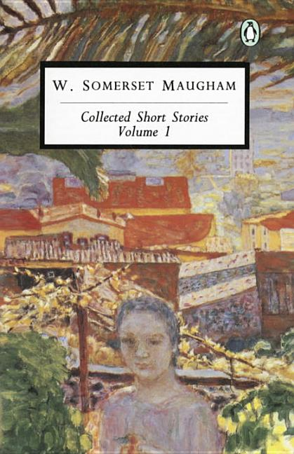 Maugham: Collected Short Stories: Volume 1. W Somerset Maugham.