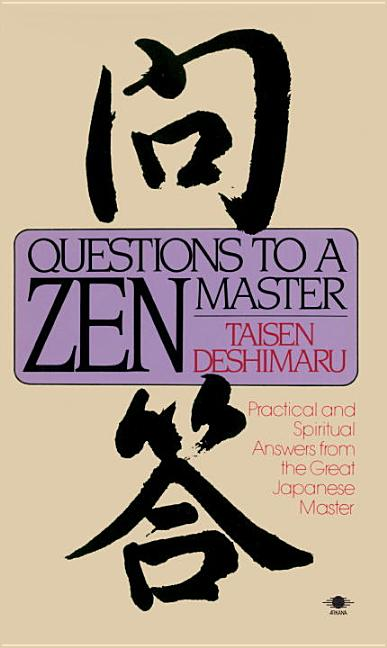 Questions to a Zen Master: Practical and Spiritual Answers from the Great Japanese Master. Taisen...