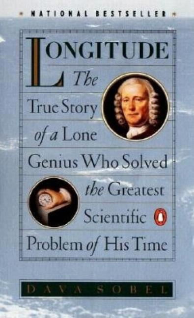Longitude: The True Story of a Lone Genius Who Solved the Greatest Scientific Problem of His Time. DAVA SOBEL.