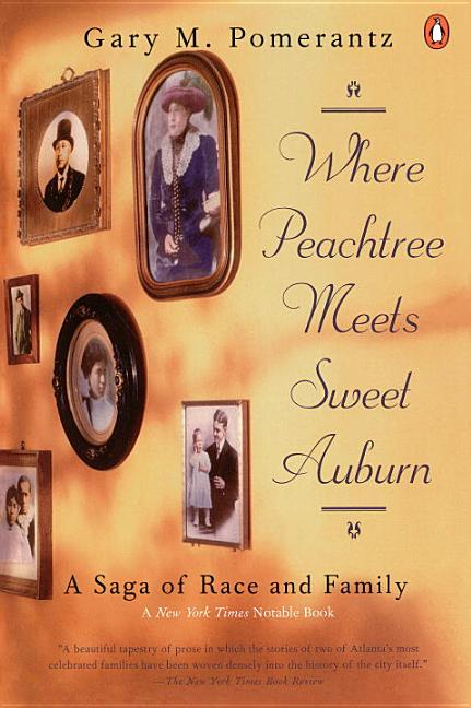 Where Peachtree Meets Sweet Auburn: A Saga of Race and Family. GARY M. POMERANTZ