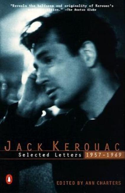 Jack Kerouac : Selected Letters, 1957-1969. ANN CHARTERS
