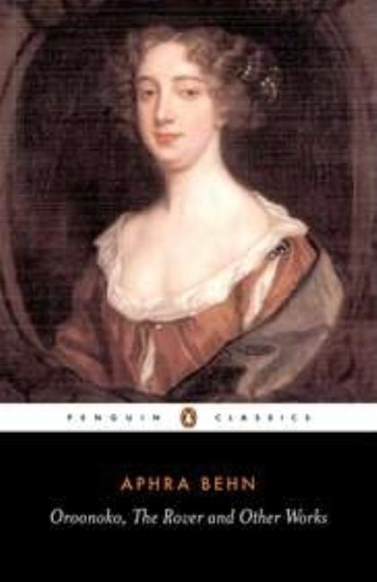 Oroonoko, the Rover and Other Works. JANET TODD APHRA BEHN