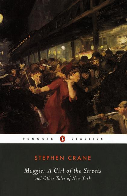 Maggie: A Girl of the Streets: and Other Tales of New York (Penguin Classics). Stephen Crane.