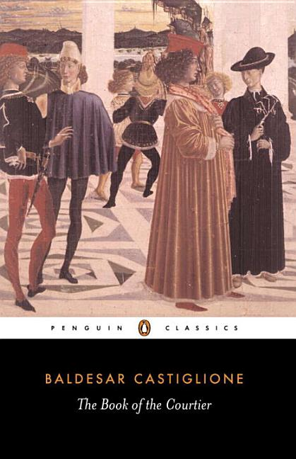The Book of the Courtier (Penguin Classics). BALDESAR CASTIGLIONE.