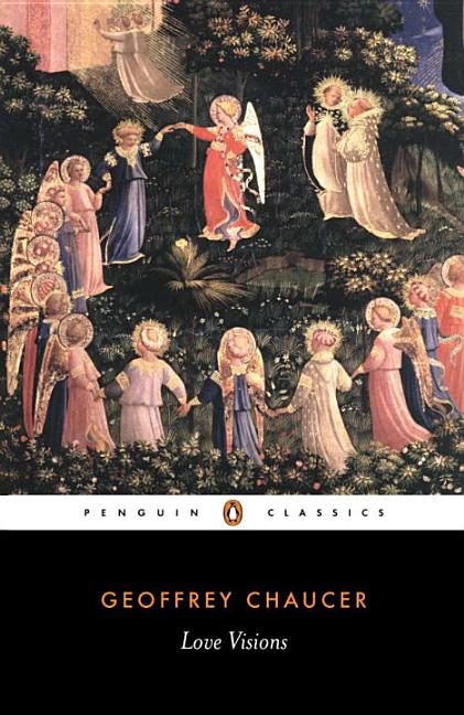 Geoffrey Chaucer: Love Visions (Penguin Classics). GEOFFREY CHAUCER