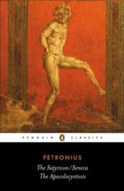 The Satyricon; The Apocolocyntosis of the Divine Claudius (Penguin Classics). SENECA PETRONIUS
