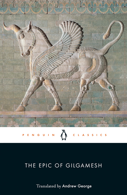 Epic of Gilgamesh : The Babylonian Epic Poem and Other Texts in Akkadian and Sumerian. ANDREW GEORGE.
