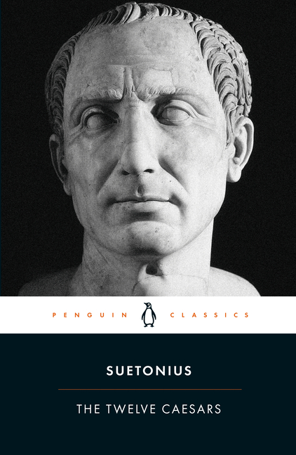 The Twelve Caesars (Penguin Classics). Suetonius
