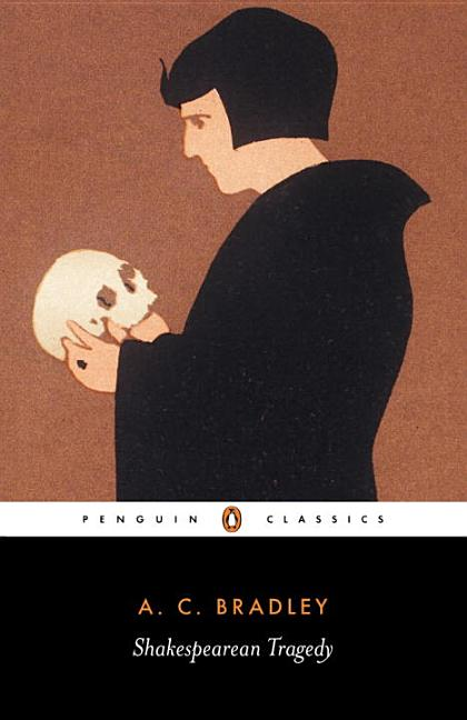 Shakespearean Tragedy: Lectures on Hamlet, Othello, King Lear, and Macbeth (Penguin Classics). A....