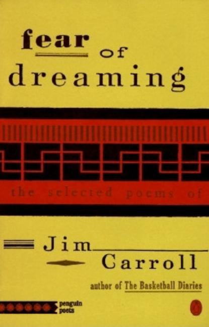 Fear of Dreaming: The Selected Poems (Poets, Penguin). JIM CARROLL