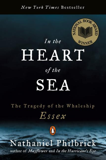In the Heart of the Sea: The Tragedy of the Whaleship Essex. NATHANIEL PHILBRICK