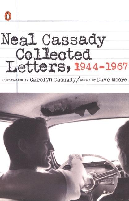 Collected Letters, 1944-1967. Neal Cassady.