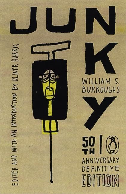 Junky: The Definitive Text of Junk (50th Anniversary Edition). OLIVER HARRIS WILLIAM S. BURROUGHS.