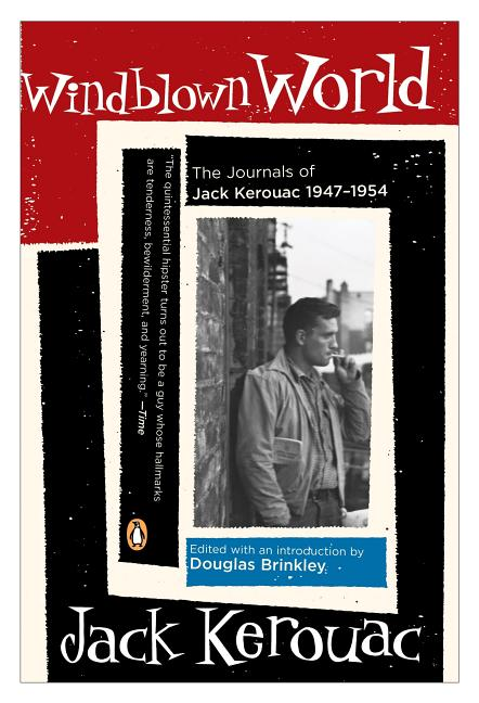 Windblown World: The Journals of Jack Kerouac 1947-1954. DOUGLAS G. BRINKLEY JACK KEROUAC.