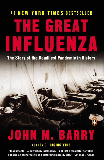 The Great Influenza: The Epic Story of the Deadliest Plague in History. JOHN M. BARRY.