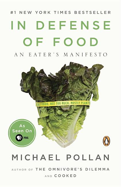 In Defense of Food: An Eater's Manifesto. MICHAEL POLLAN