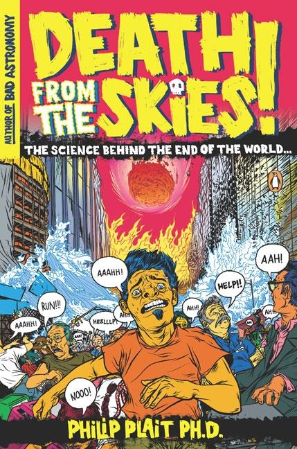 Death from the Skies!: The Science Behind the End of the World. PHILIP PLAIT PH D