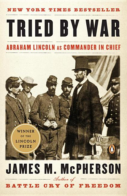 Tried by War: Abraham Lincoln as Commander in Chief. JAMES M. MCPHERSON