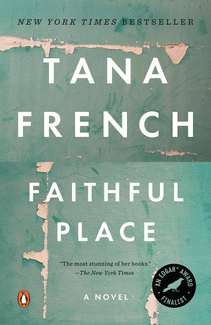 Faithful Place: A Novel. Tana French