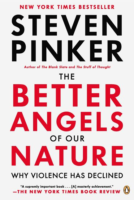 The Better Angels of Our Nature: Why Violence Has Declined. Steven Pinker.