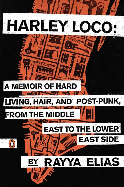 Harley Loco: A Memoir of Hard Living, Hair, and Post-Punk, from the Middle East to the Lower East...