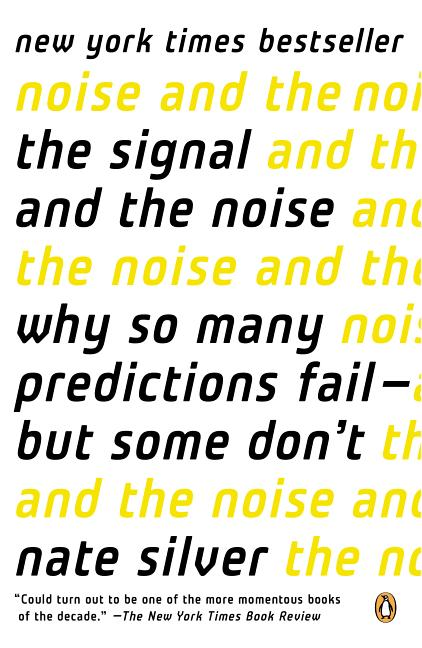 The Signal and the Noise: Why So Many Predictions Fail--but Some Don't. Nate Silver