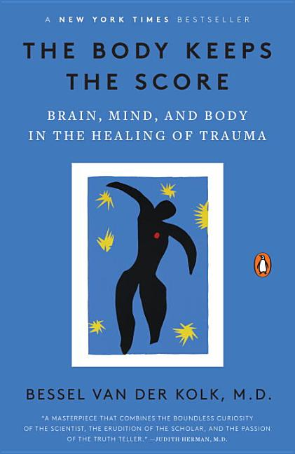 The Body Keeps the Score: Brain, Mind, and Body in the Healing of Trauma. Bessel van der Kolk MD