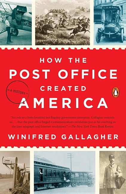 How the Post Office Created America: A History. Winifred Gallagher.