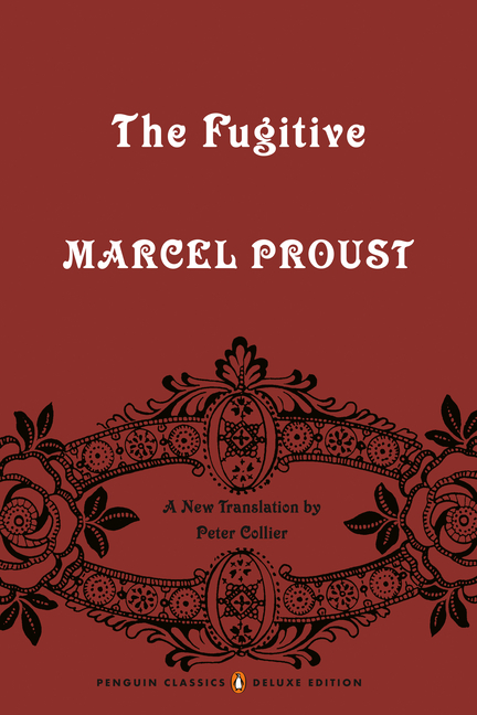 The Fugitive: In Search of Lost Time, Volume 6 (Penguin Classics Deluxe Edition). Marcel Proust