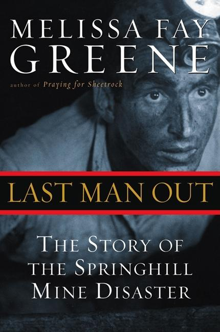Last Man Out: The Story of the Springhill Mine Disaster. MELISSA FAY GREENE.