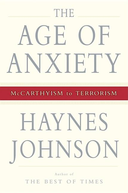 Age of Anxiety: McCarthyism to Terrorism. Haynes Bonner Johnson