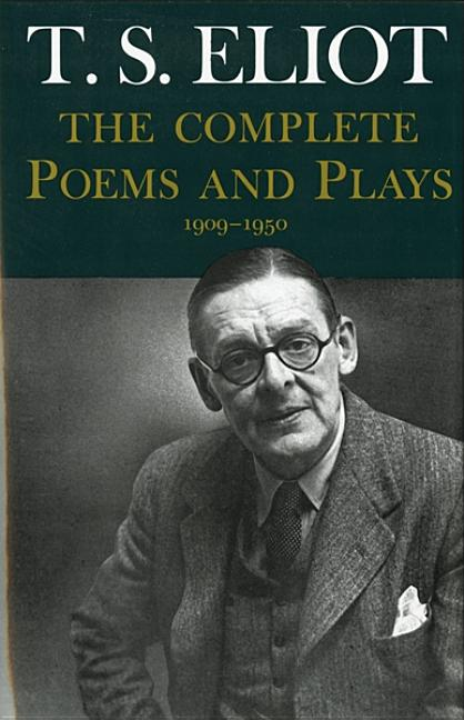 Complete Poems and Plays,: 1909-1950. T. S. ELIOT