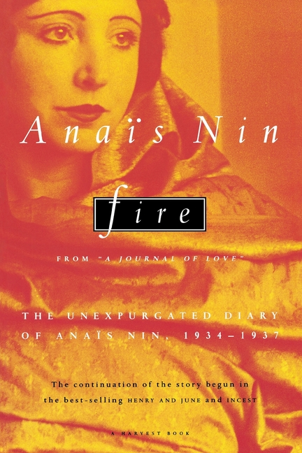 Fire: From 'a Journal of Love' the Unexpurgated Diary of Anaïs Nin, 1934-1937. Anais Nin