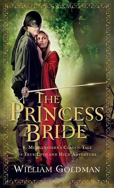 Princess Bride: S. Morgenstern's Classic Tale of True Love and High Adventure; The 'Good Parts'...