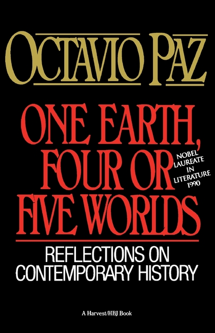 One Earth, Four or Five Worlds: Reflections on Contemporary History. Octavio Paz.
