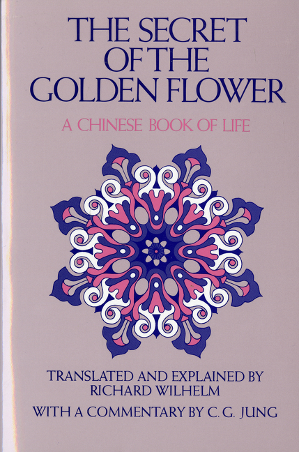 Secret of the Golden Flower : A Chinese Book of Life. RICHARD WILHELM TUNG-PIN LU