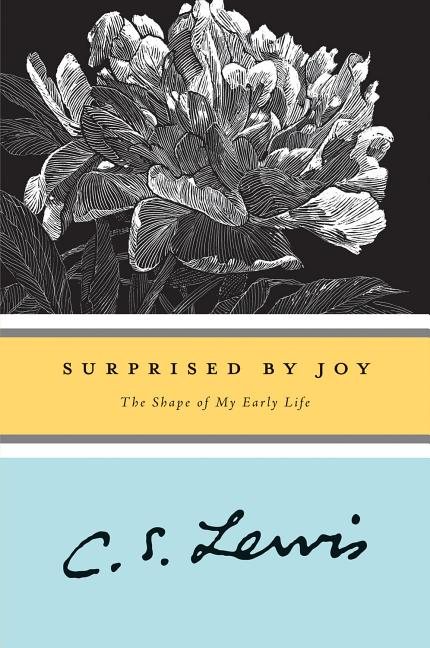 Surprised by Joy : The Shape of My Early Life. C. S. LEWIS.