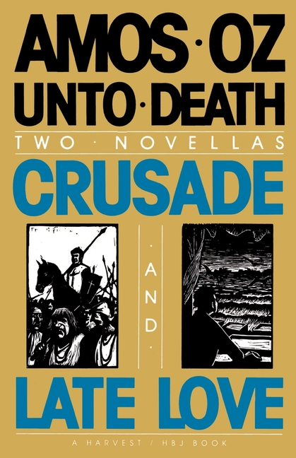 Unto Death: Crusade and Late Love (2 Novellas). Amos Oz.