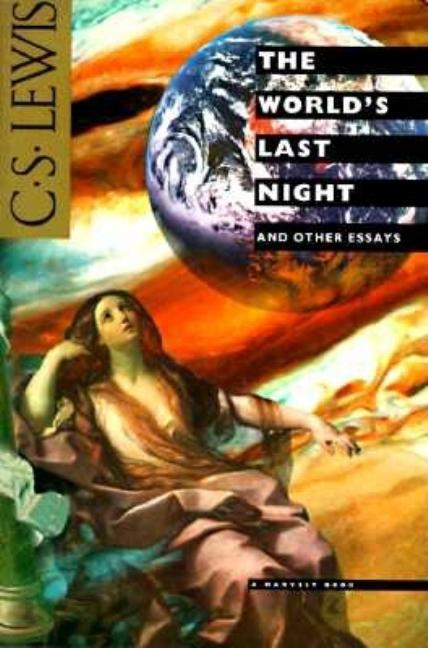 The World's Last Night: And Other Essays. C. S. Lewis.