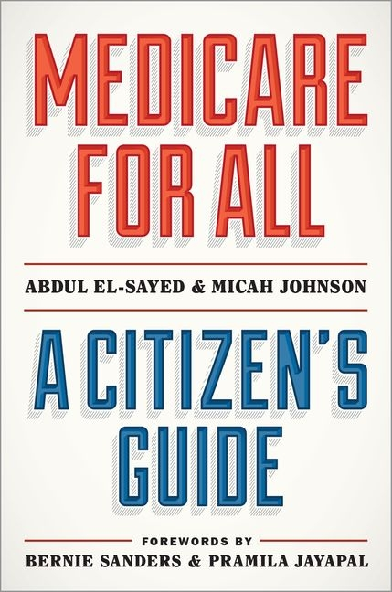 Medicare for All: A Citizen's Guide. Abdul El-Sayed, Micah, Johnson