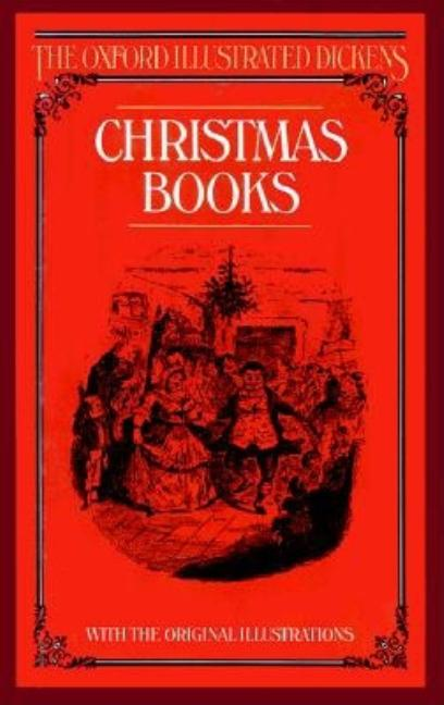Christmas Books (The Oxford Illustrated Dickens). CHARLES DICKENS