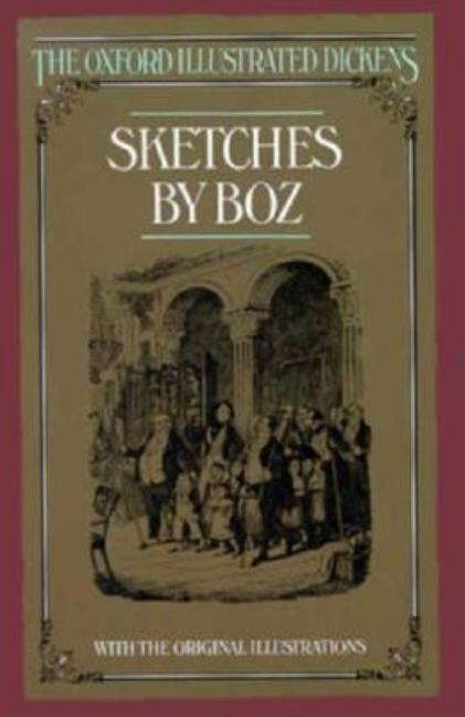 Sketches by Boz (The Oxford Illustrated Dickens). Charles Dickens