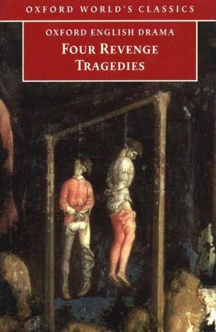 Four Revenge Tragedies: The Spanish Tragedy; The Revenger's Tragedy; The Revenge of Bussy...