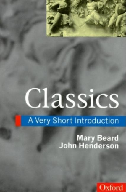 Classics: A Very Short Introduction (Very Short Introductions). Mary Beard, John, Henderson