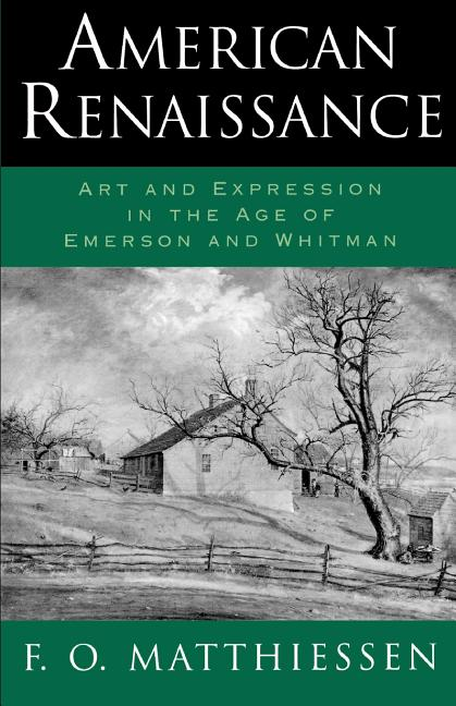 American Renaissance: Art and Expression in the Age of Emerson and Whitman. F. O. Matthiessen