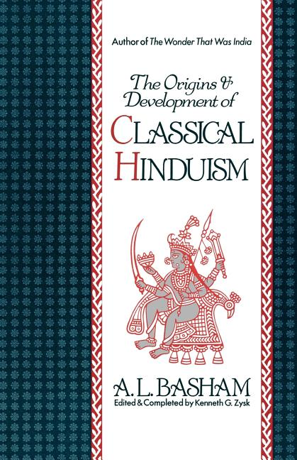 The Origins and Development of Classical Hinduism. A. L. Basham.