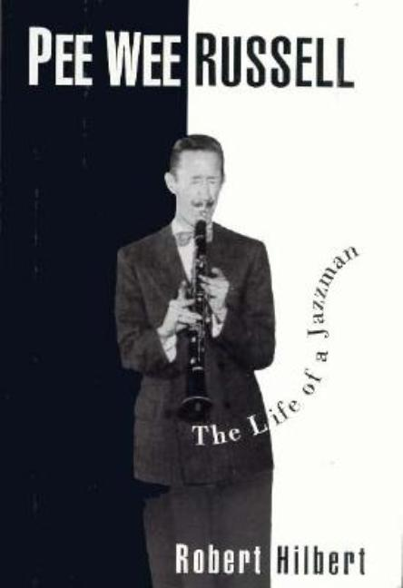 Pee Wee Russell: The Life of a Jazzman. Robert Hilbert