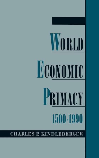 World Economic Primacy: 1500-1990. Charles P. Kindleberber